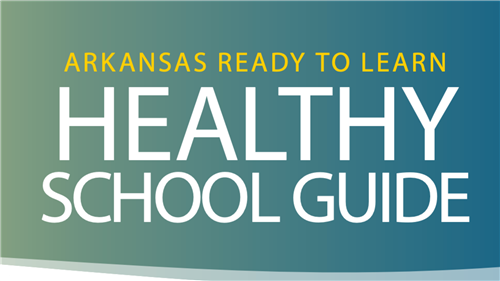 Arkansas Ready to Learn Healthy School Guide